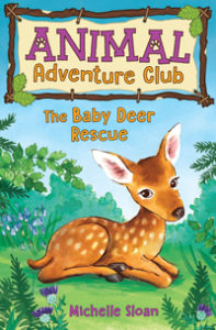 Animal Adventure Club: The Baby Deer Rescue by Michelle Sloan