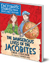 Dangerous Lives of the Jacobites