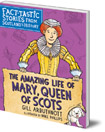 Amazing Life of Mary, Queen of Scots