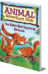 Baby Red Squirrel Rescue (Animal Adventure Club 3)