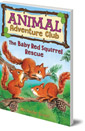 Baby Red Squirrel Rescue (Animal Adventure Club 3)