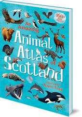 Amazing Animal Atlas of Scotland
